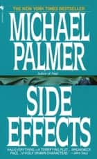 Side Effects - A Novel ebook by Michael Palmer