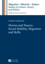 Movers and Stayers: Social Mobility, Migration and Skills ebook by Izabela Grabowska