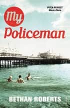 My Policeman - Soon to be an Amazon Original Movie ebook by Bethan Roberts