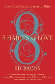 8 Habits of Love - Overcome Fear and Transform Your Life ebook by Ed Bacon