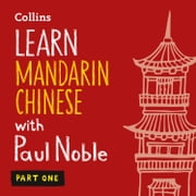 Learn Mandarin Chinese with Paul Noble for Beginners – Part 1: Mandarin Chinese Made Easy with Your 1 million-best-selling Personal Language Coach audiobook by Paul Noble, Kai-Ti Noble