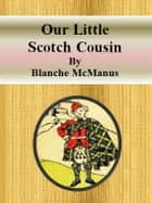 Our Little Scotch Cousin ebook by Blanche Mcmanus