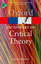A Dictionary of Critical Theory ebook by Ian Buchanan