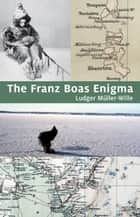 The Franz Boas Enigma ebook by Ludger Müller-Wille
