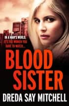 Blood Sister - Flesh and Blood Trilogy Book One ebook by Dreda Say Mitchell