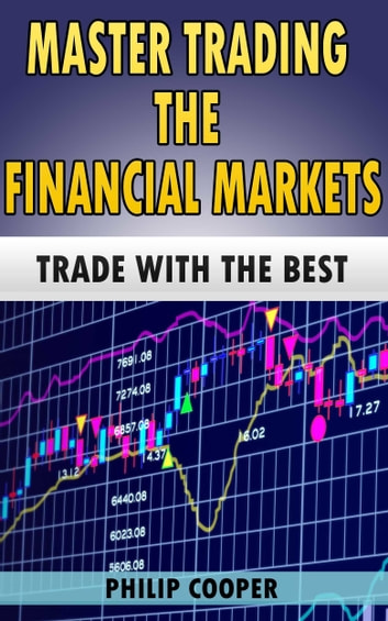 Master Trading the Financial Markets: Trade with the Best ebook by Philip Cooper