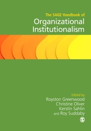 The SAGE Handbook of Organizational Institutionalism ebook by Royston Greenwood,Christine Oliver,Roy Suddaby,Kerstin Sahlin-Andersson
