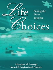 Life Choices: Putting the Pieces Together ebook by Judi Moreo,Lynette Chappell,Bea Goodwin,L. Eric Culverson,Mike Levin,Gregory Lay,Joy Huntsman,Darlene, Mahon,Ann Parenti,Jasmine Freeman,Joan Peck,Ginette Osier Bedsaul,Charlotte Foust,Lori La Bey,Peggy Vasquez,Vickie Lane,Andrea Chestnut,Kathy Jo Pollack,Ann Dreyer,Cindy Hallam,Derick Poremba-Brumer,April Aimee Adams,Deborah Clark,Myriam Lazo,Becky Buckley,Jo A. Wilkins