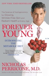Forever Young - The Science of Nutrigenomics for Glowing, Wrinkle-Free Skin and Radiant Health at Every Age ebook by Nicholas Perricone, M.D.