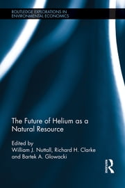 The Future of Helium as a Natural Resource ebook by William J. Nuttall,Richard Clarke,Bartek Glowacki