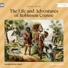 The Life and Adventures of Robinson Crusoe (Unabridged) audiobook by Daniel Defoe