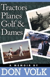 Tractors, Planes, Golf & Dames ebook by Don Volk