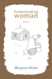 Homesteading Woman ebook by Margaret Drake