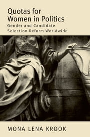 Quotas for Women in Politics: Gender and Candidate Selection Reform Worldwide ebook by Mona Lena Krook