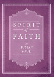 Spirit of Faith: The Human Soul ebook by Bahai Publishing
