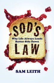 Sod's Law: Why Life Always Lands Butter Side Down ebook by Sam Leith