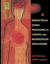 Bioelectrical Signal Processing in Cardiac and Neurological Applications ebook by Sörnmo, Leif