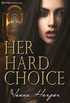 Her Hard Choice ebook by Vonna Harper