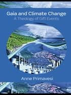 Gaia and Climate Change ebook by Anne Primavesi