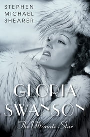 Gloria Swanson - The Ultimate Star ebook by Stephen Michael Shearer,Jeanine Basinger