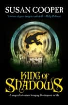 King Of Shadows ebook by Susan Cooper