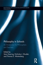 Philosophy in Schools - An Introduction for Philosophers and Teachers ebook by Sara Goering,Nicholas J. Shudak,Thomas E. Wartenberg