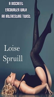 A Discreet Encounter With An Interesting Twist ebook by Loise Spruill