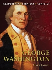George Washington ebook by Mark Lardas,Graham Turner