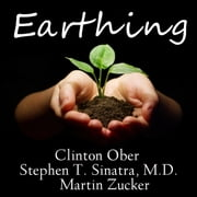 Earthing - The Most Important Health Discovery Ever? audiobook by Clinton Ober, Stephen T. Sinatra, M.D., Martin Zucker