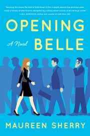 Opening Belle - A Novel ebook by Maureen Sherry