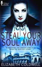 Steal Your Soul Away ebook by Elizabeth Coldwell