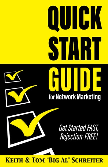 "Quick Start Guide for Network Marketing - Get Started FAST, Rejection-FREE! ebook by Keith Schreiter,Tom ""Big Al"" Schreiter"