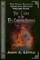 The Final Tales Of Sherlock Holmes - Volume 4 - The Kew Gardens Gnomes ebook by John A. Little