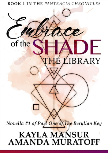 Embrace of the Shade: The Library - Novella #1 of Part One of the Berylian Key ebook by Kayla Mansur and Amanda Muratoff