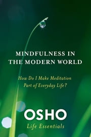 Mindfulness in the Modern World - How Do I Make Meditation Part of Everyday Life? ebook by Osho
