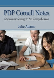 PDP Cornell Notes - A Systematic Strategy to Aid Comprehension ebook by Julie Adams