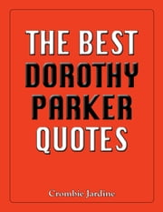 The Best Dorothy Parker Quotes ebook by Crombie Jardine