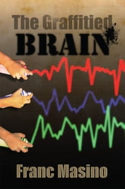 The Graffitied Brain ebook by Franc Masino