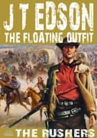 The Floating Outfit 41: The Rushers ebook by J.T. Edson