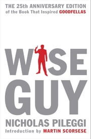 Wiseguy - The 25th Anniversary Edition ebook by Nicholas Pileggi,Martin Scorsese