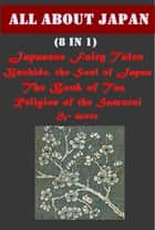 The Complete All About Japan And Japanese Fairy Tales Anthologies ebook by Yei Theodora Ozaki, Inazo Nitobe, Kakuzo Okakura
