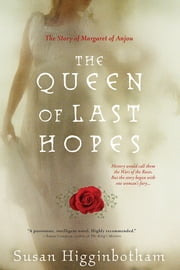 Queen of Last Hopes - The Story of Margaret of Anjou ebook by Susan Higginbotham