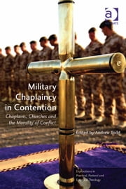 Military Chaplaincy in Contention - Chaplains, Churches and the Morality of Conflict ebook by Revd Canon Dr Andrew Todd