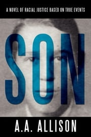 Son - A Novel of Racial Justice Based on True Events ebook by A. A. Allison