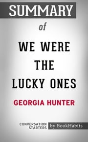 Summary of We Were the Lucky Ones by Georgia Hunter | Conversation Starters ebook by Book Habits