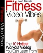Fitness Video Vibes ebook by Noah Daniels