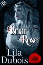 Briar Rose ebook by Lila Dubois