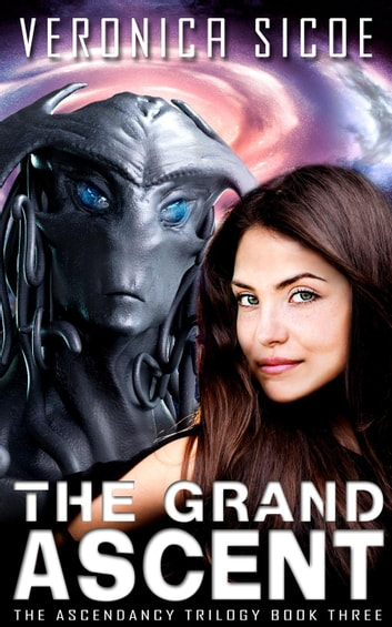 The Grand Ascent - The Ascendancy Trilogy, #3 ebook by Veronica Sicoe