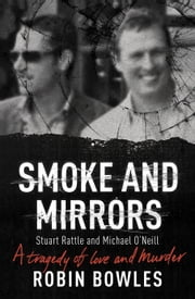 Smoke and Mirrors: A Tragedy of Love and Murder ebook by Robin Bowles