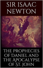 The Prophecies of Daniel and the Apocalypse of St. John ebook by Isaac Newton
